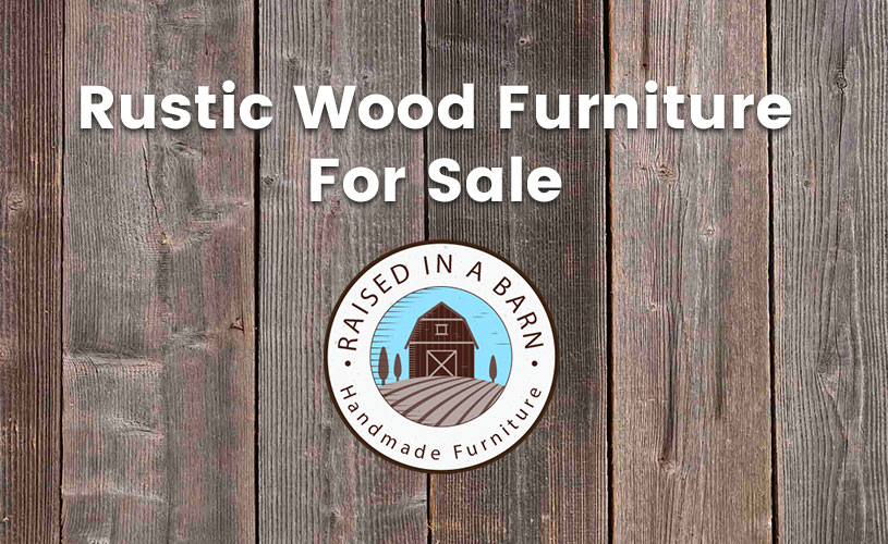 Rustic Wood Furniture For Sale